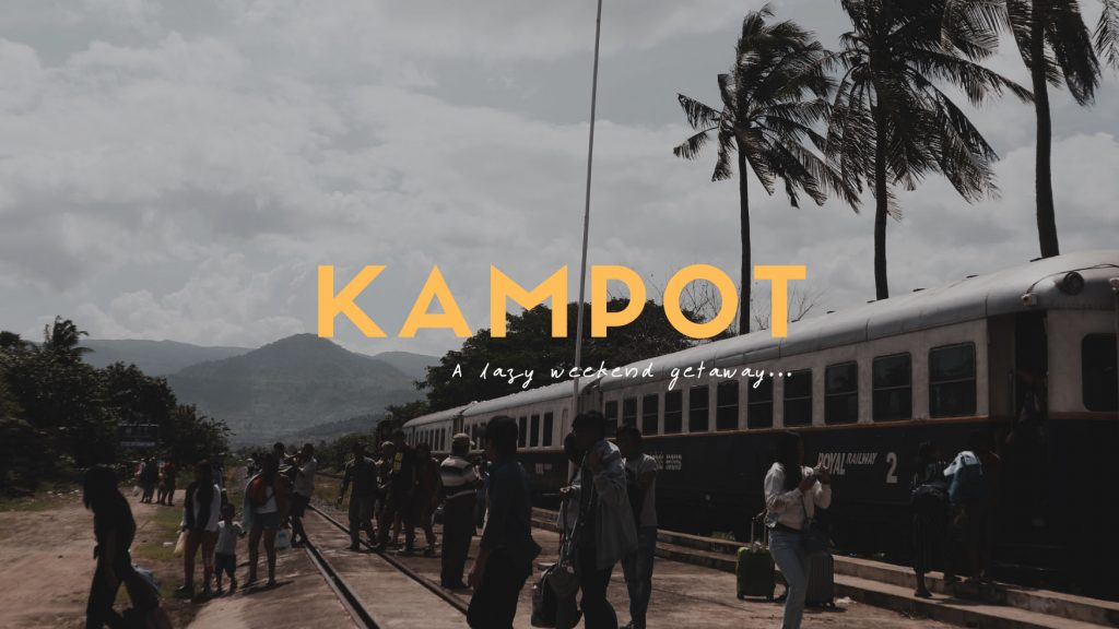 Kampot: A Lazy Weekend Getaway