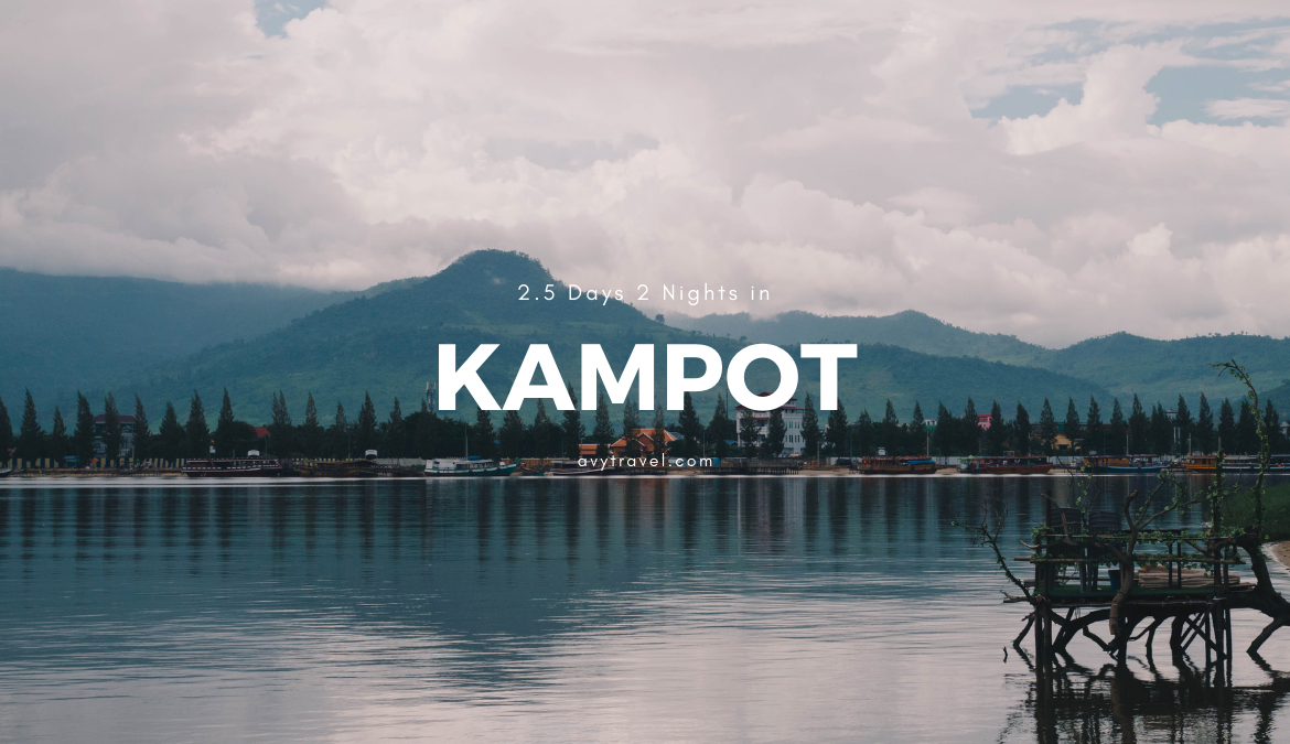 2.5D2N In Kampot: Where to Go & What to Do